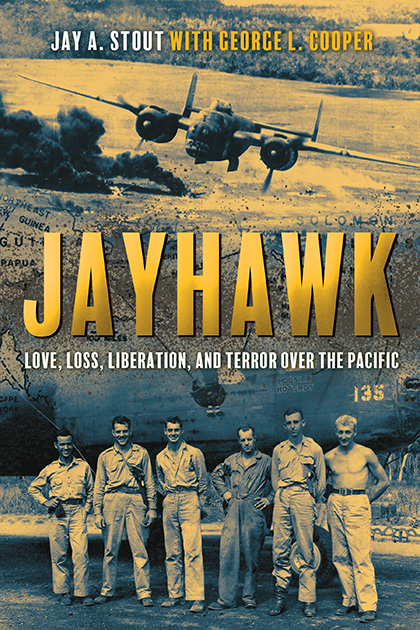 Jayhawk: Love, Loss, Liberation, and Terror over the Pacific by Jay Stout